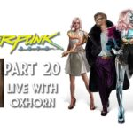 Cyberpunk 2077 Part 20 – Live with Oxhorn