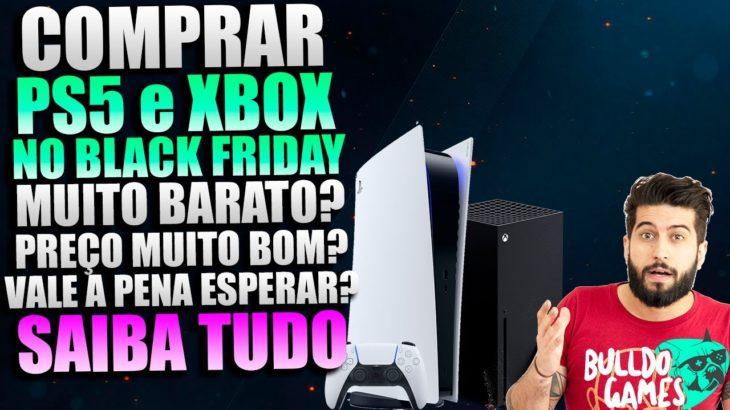 Comprar PS5 e XBOX Series No BLACK FRIDAY! Preço Muito BAIXO? Vai VALER A PENA? Saiba Tudo…