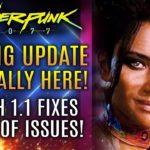 Cyberpunk 2077 – The Big Update Is FINALLY HERE!  Patch 1.1 Is Out!  Here's What It Fixes…