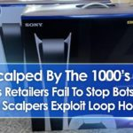 PS5's Scalped By The 1000's In 2021 As Retailers Fail To Stop Bots & Scalpers Exploit Loop Holes