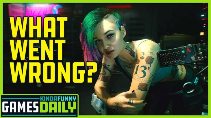 What Went Wrong With Cyberpunk 2077 – Kinda Funny Games Daily 01.18.21