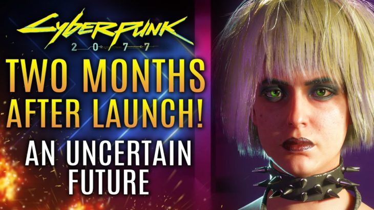 Cyberpunk 2077 – Two Months Later!  An Uncertain Future…