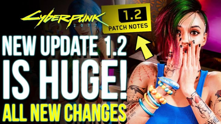 Cyberpunk 2077 | NEW 34GB UPDATE Out Now,  Brings A Huge List Of Changes (Cyberpunk 2077 Patch 1.2)