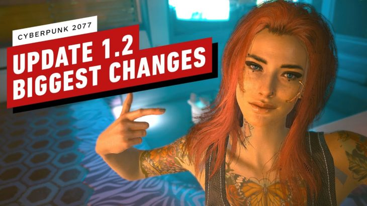 Cyberpunk 2077 Update 1.2: The Biggest Changes and Updates