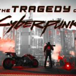 The Tragedy of Cyberpunk 2077