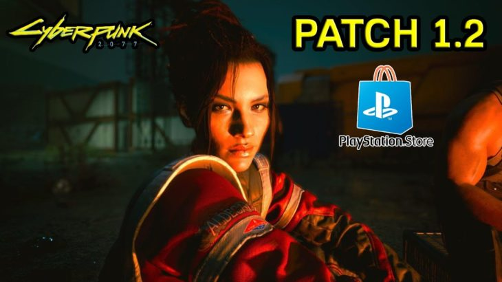 Will Patch 1.2 Get Cyberpunk 2077 BACK On Playstation Store? New Cyberpunk Update March 2021 PS4 PS5