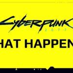 Cyberpunk 2077 What Happened?