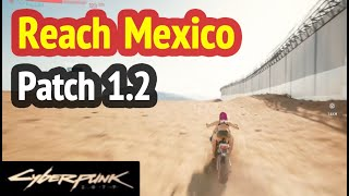 Reach Mexico (Patch 1.2) in Cyberpunk 2077