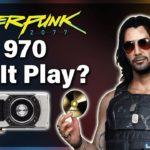 Cyberpunk 2077 — GTX 970 @ 1080p — Will It Play?