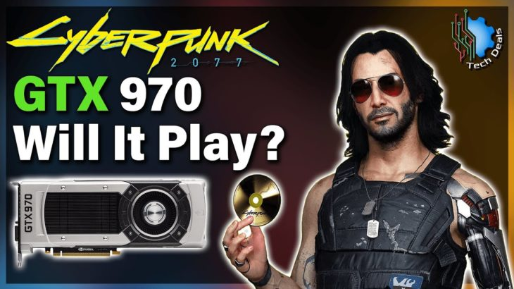 Cyberpunk 2077 — GTX 970 @ 1080p — Will It Play?