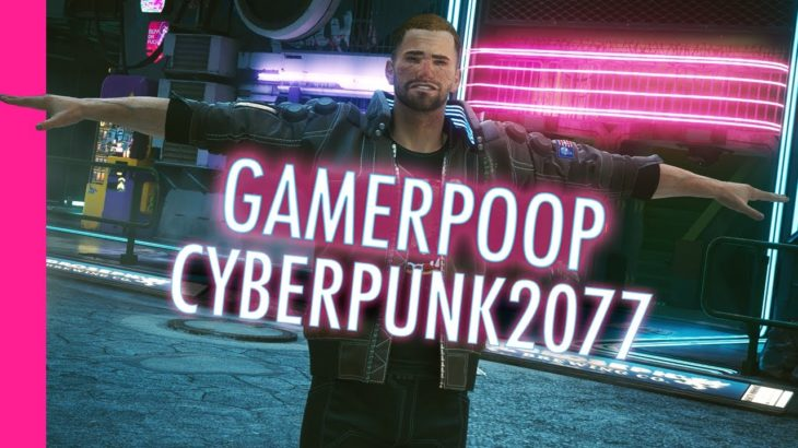 GamerPoop: Cyberpunk 2077
