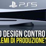 PS5: nuovo design contro le difficoltà di produzione? Cambia la console o il Chip?