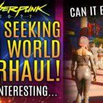 Cyberpunk 2077 – CDPR Is Seeking A Big Open World Overhaul…But Can It Be Done?  All New Updates!